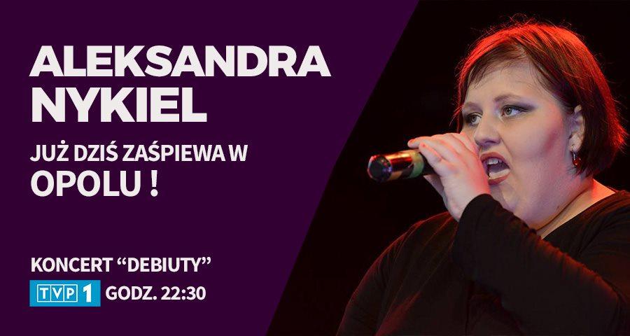 Aleksandra Nykiel wystąpi dziś podczas koncertu Debiutów na festiwalu w Opolu